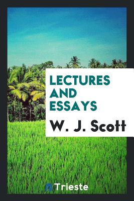 Lectures and Essays - Scott, W J