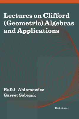 Lectures on Clifford (Geometric) Algebras and Applications - Ablamowicz, Rafal (Editor)