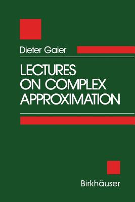 Lectures on Complex Approximation - Gaier