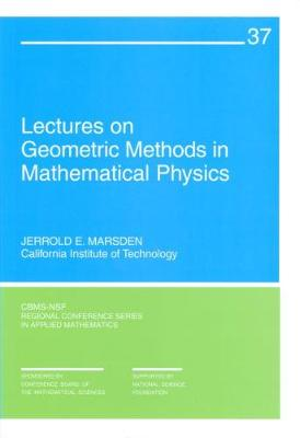 Lectures on Geometric Methods in Mathematical Physics - Marsden, Jerrold E