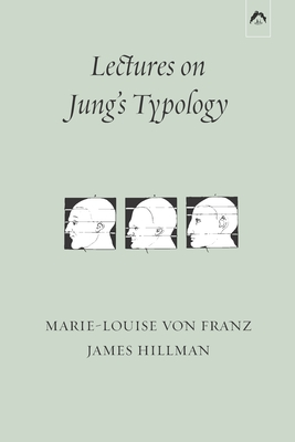 Lectures on Jung's Typology - Hillman, James, and Von Franz, Marie-Louise