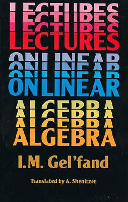 Lectures on Linear Algebra - Gel'fand, I M
