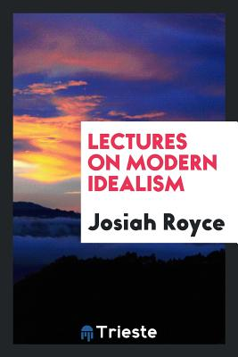 Lectures on Modern Idealism - Royce, Josiah