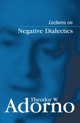 Lectures on Negative Dialectics: Fragments of a Lecture Course 1965/1966 - Adorno, Theodor W.