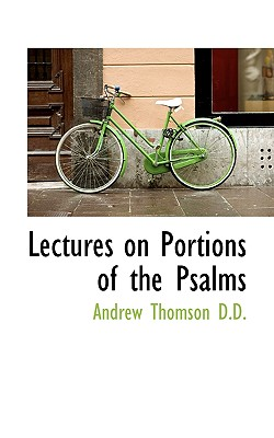 Lectures on Portions of the Psalms - Thomson, Andrew, MP