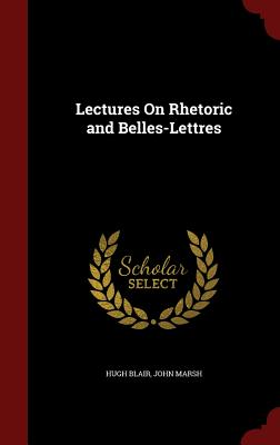 Lectures on Rhetoric and Belles-Lettres - Blair, Hugh, Dr., and Marsh, John