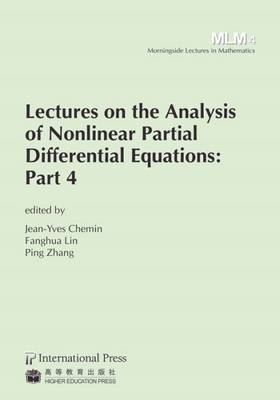 Lectures on the Analysis of Nonlinear Partial Differential Equations: Part 4 - Chemin, Jean-Yves (Editor), and Lin, Fanghua (Editor), and Zhang, Ping (Editor)