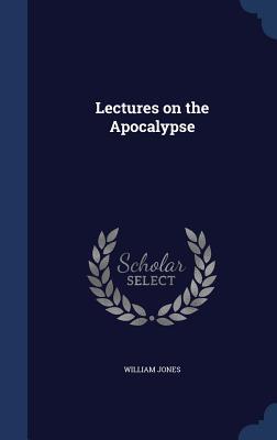 Lectures on the Apocalypse - Jones, William, Sir