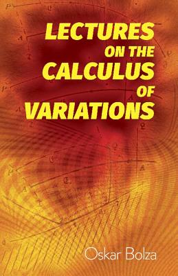 Lectures on the Calculus of Variations - Bolza, Oskar, Dr.