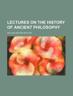 Lectures on the History of Ancient Philosophy (Volume 1) - Butler, William Archer