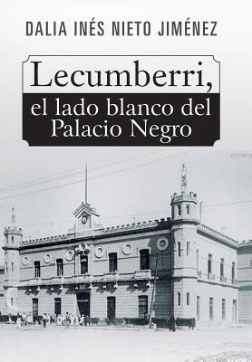 Lecumberri, El Lado Blanco del Palacio Negro - Nieto Jimenez, Dalia Ines