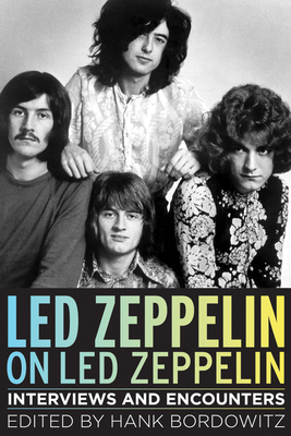 Led Zeppelin on Led Zeppelin: Interviews and Encounters - Bordowitz, Hank (Editor)