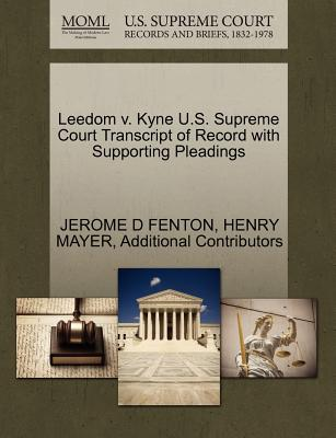 Leedom V. Kyne U.S. Supreme Court Transcript of Record with Supporting Pleadings - Fenton, Jerome D, and Mayer, Henry, and Additional Contributors