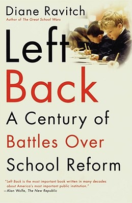 Left Back: A Century of Battles Over School Reform - Ravitch, Diane