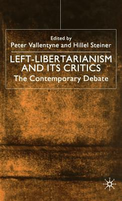 Left-Libertarianism and Its Critics: The Contemporary Debate - Vallentyne, Peter (Editor), and Steiner, Hillel, and Na, Na