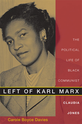 Left of Karl Marx: The Political Life of Black Communist Claudia Jones - Davies, Carole Boyce