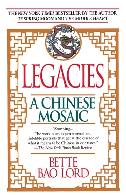 Legacies: A Chinese Mosaic - Lord, Bette Bao