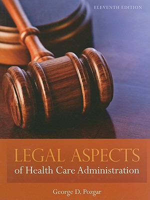 Legal Aspects of Health Care Administration - Pozgar, George D, MBA, CHE, and Santucci, Nina M (Contributions by)