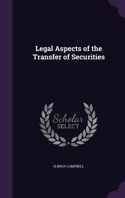 Legal Aspects of the Transfer of Securities - Campbell, H Brua