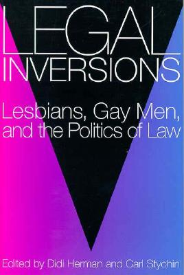 Legal Inversions: Lesbians, Gay Men, and the Politics of the Law - Herman, Didi (Editor)