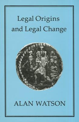 Legal Origins and Legal Change - Watson, Alan, Lord