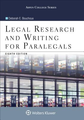 Legal Research and Writing for Paralegals - Bouchoux, Deborah E
