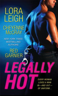 Legally Hot: Three Steamy Novellas - Leigh, Lora, and McCray, Cheyenne, and Garnier, Red