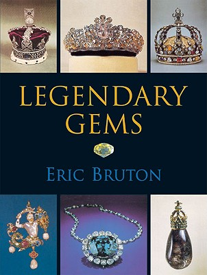 Legendary Gems: Or Gems That Made History - Bruton, Eric