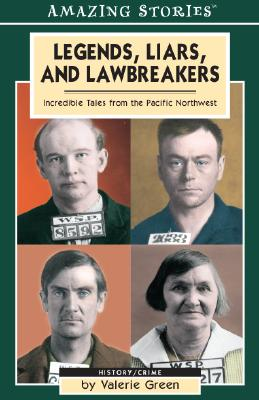 Legends, Liars, and Lawbreakers: Incredible Tales from the Pacific Northwest - Green, Valerie