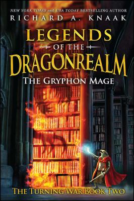 Legends of the Dragonrealm: The Gryphon Mage (the Turning War Book Two) - Knaak, Richard A