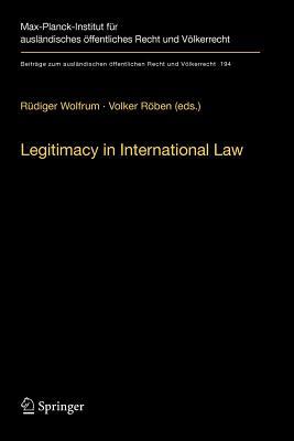 Legitimacy in International Law - Wolfrum, Rudiger (Editor), and Roben, Volker (Editor)