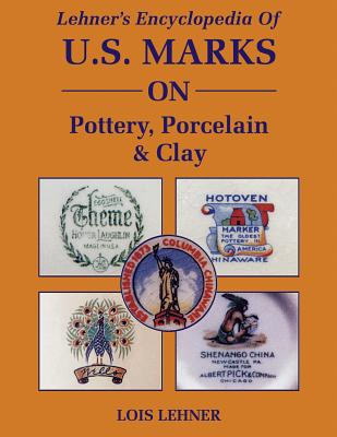 Lehner's Encyclopedia of Us Marks on Pottery, Porcelain Clay -