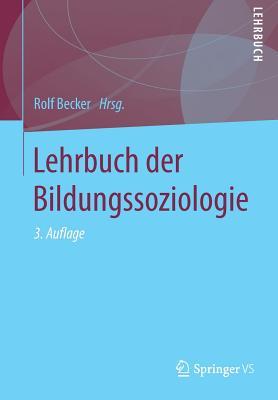 Lehrbuch Der Bildungssoziologie - Becker, Rolf (Editor)