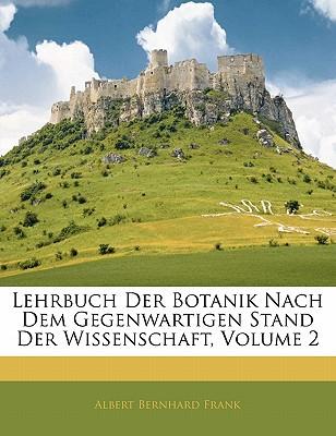 Lehrbuch Der Botanik Nach Dem Gegenwartigen Stand Der Wissenschaft, Volume 2 - Frank, Albert Bernhard