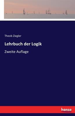 Lehrbuch Der Logik - Ziegler, Theob