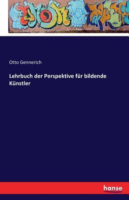 Lehrbuch Der Perspektive Fur Bildende Kunstler - Gennerich, Otto
