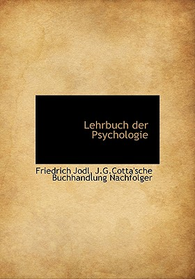 Lehrbuch Der Psychologie - Jodl, Friedrich, and J G Cotta'sche Buchhandlung Nachfolger, Buchhandlung Nachfolger (Creator)