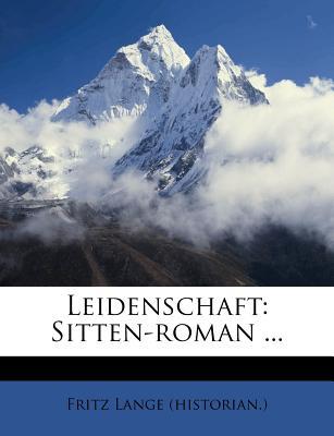 Leidenschaft: Sitten-Roman ... - (Historian ), Fritz Lange
