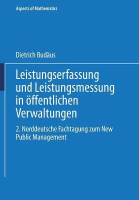 Leistungserfassung Und Leistungsmessung in Offentlichen Verwaltungen: 2. Norddeutsche Fachtagung Zum New Public Management - Budaus, Dietrich (Editor)