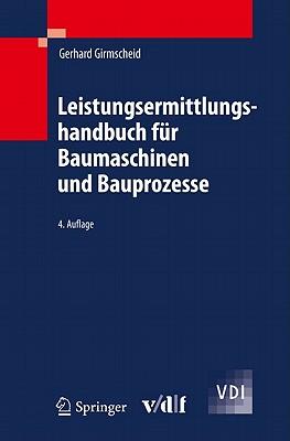 Leistungsermittlungshandbuch Fur Baumaschinen Und Bauprozesse - Girmscheid, Gerhard