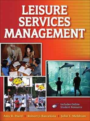 Leisure Services Management with Web Resources - Hurd, Amy, Dr., and Barcelona, Robert, Dr., and Meldrum, John, Mr.