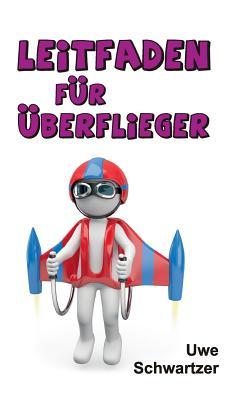 Leitfaden Fur Uberflieger - Schwartzer, Uwe