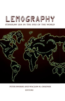 Lemography: Stanislaw Lem in the Eyes of the World - Swirski, Peter (Editor), and Osadnik, Waclaw M. (Editor)