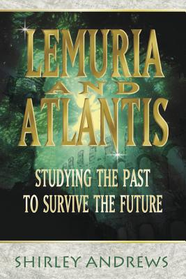Lemuria & Atlantis: Studying the Past to Survive the Future - Andrews, Shirley