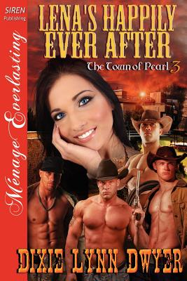 Lena's Happily Ever After [Town of Pearl 3] (Siren Publishing Menage Everlasting) - Dwyer, Dixie Lynn