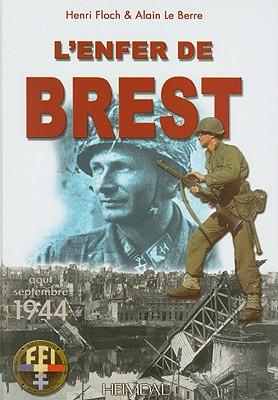 L'Enfer de Brest: Brest - Presqu'ile de Crozon 25 Aout - 19 Septembre 1944 - Le Barre, Alain, and Floch, Henri