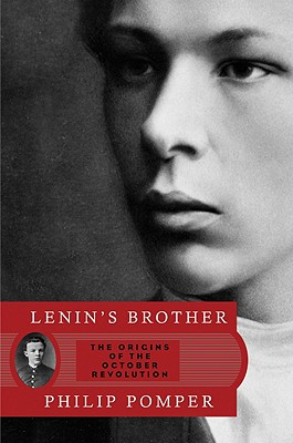 Lenin's Brother: The Origins of the October Revolution - Pomper, Philip, Professor