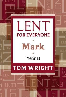 Lent for Everyone: Mark Year B - Wright, Tom
