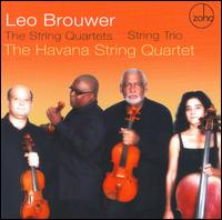 Leo Brouwer: The String Quartets; String Trio - Deborah Yamak (cello); Eugenio Valdés (violin); Havana String Quartet; Jorge Hernández (viola);...