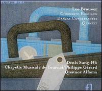 Leo Brower: Concierto Elegiaco; Danzas Concertantes; Quintet - Denis Sung-Hô Janssens (guitar); Quatuor Alfama; Chapelle Musicale di Tournai; Philippe Girard (conductor)